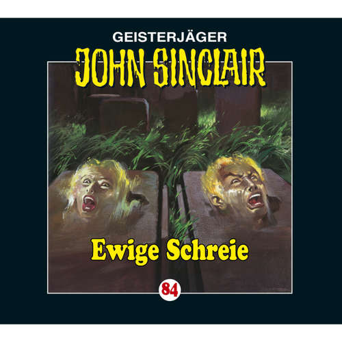Hoerbuch John Sinclair, Folge 84: Ewige Schreie - Jason Dark - Frank Glaubrecht