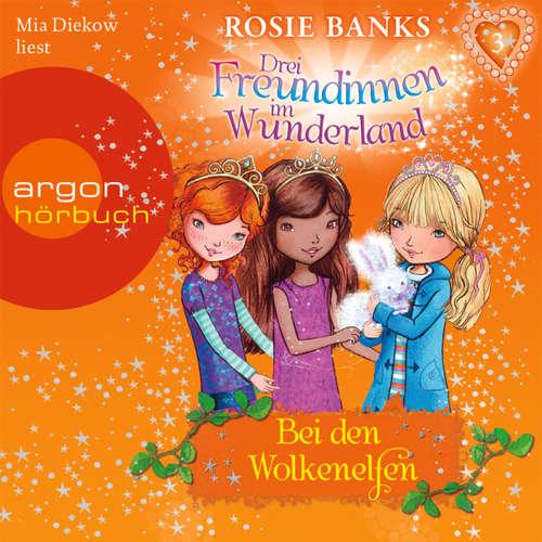 Hoerbuch Drei Freundinnen im Wunderland, Folge 3: Bei den Wolkenelfen - Rosie Banks - Mia Diekow