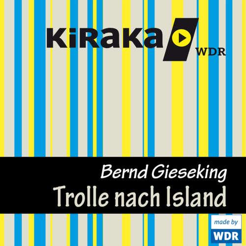 Hoerbuch Kiraka, Die Trolle nach Island - Bernd Gieseking - Bernd Gieseking