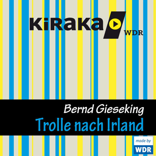 Hoerbuch Kiraka, Die Trolle nach Irland - Bernd Gieseking - Bernd Gieseking