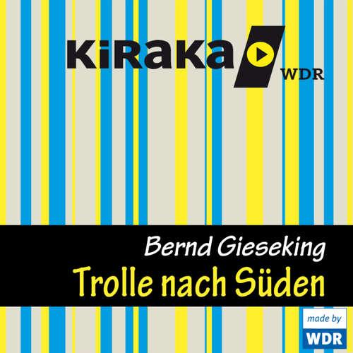 Hoerbuch Kiraka, Die Trolle nach Süden - Bernd Gieseking - Bernd Gieseking