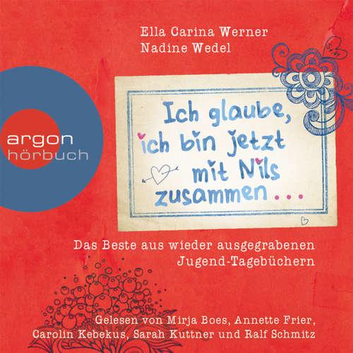 Hoerbuch Ich glaube, ich bin jetzt mit Nils zusammen - as Beste aus wieder ausgegrabenen Jugend-Tagebüchern - Ella Carina Werner - Annette Frier
