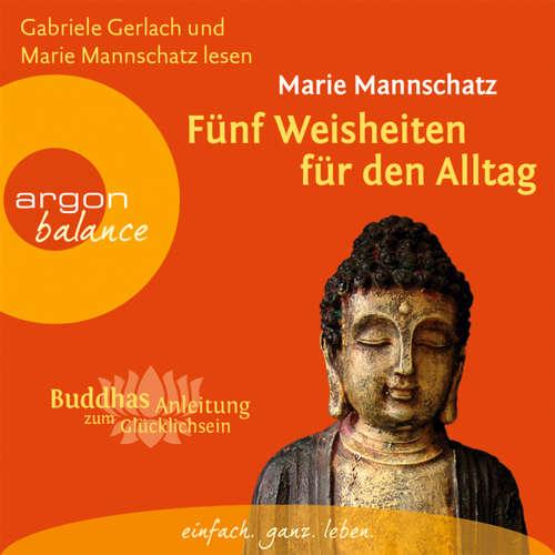 Hoerbuch Fünf Weisheiten für den Alltag - Buddhas Anleitung zum Glücklichsein - Marie Mannschatz - Marie Mannschatz