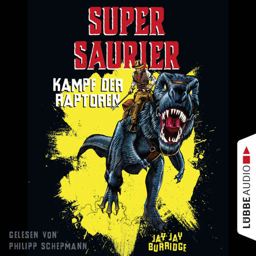Hoerbuch Kampf der Raptoren - Supersaurier 1 - Jay Jay Burridge - Philipp Schepmann
