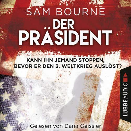 Hoerbuch Der Präsident - Sam Bourne - Dana Geissler