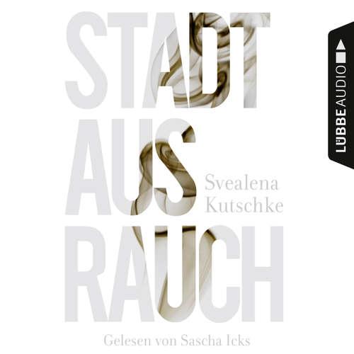 Hoerbuch Stadt aus Rauch - Svealena Kutschke - Sascha Icks