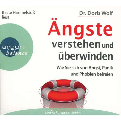 Hoerbuch Ängste verstehen und überwinden - Wie Sie sich von Angst, Panik und Phobien befreien (Autorisierte Lesefassung) - Doris Wolf - Beate Himmelstoß