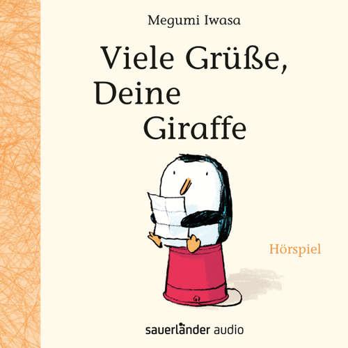 Hoerbuch Viele Grüße, Deine Giraffe (Hörspiel) - Megumi Iwasa - Christian Steyer