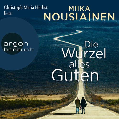 Hoerbuch Die Wurzel alles Guten (Autorisierte Lesefassung) - Miika Nousiainen - Christoph Maria Herbst