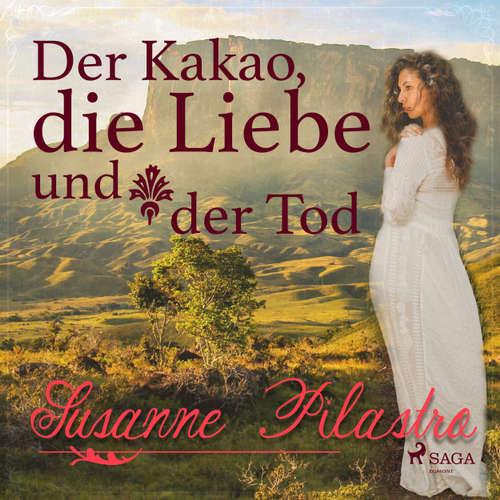 Hoerbuch Der Kakao, die Liebe und der Tod - Susanne Pilastro - Michael Korneffel