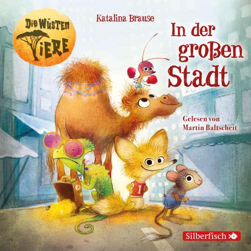 Hoerbuch Die wüsten Tiere, 1: In der großen Stadt - Katalina Brause - Martin Baltscheit