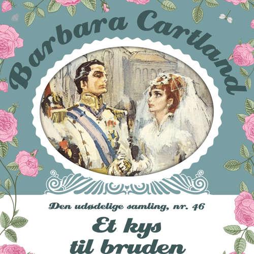 Audiokniha Et kys til bruden - Barbara Cartland - Den udødelige samling 46 - Barbara Cartland - Anne-Mette Johansen
