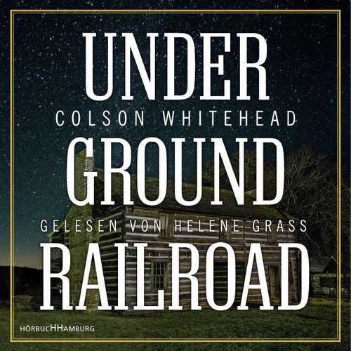 Hoerbuch Underground Railroad - Colson Whitehead - Helene Grass
