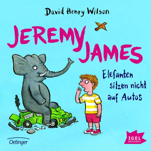 Hoerbuch Jeremy James - Elefanten sitzen nicht auf Autos - David Henry Wilson - Hermann Lause