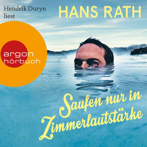 Hoerbuch Saufen nur in Zimmerlautstärke (Autorisierte Lesefassung) - Hans Rath - Hendrik Duryn