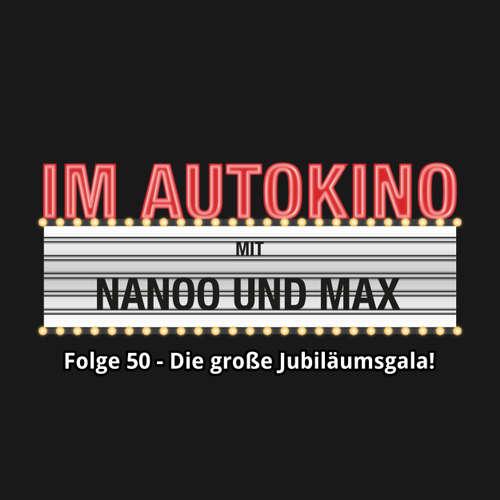 """Hoerbuch Im Autokino, Folge 50: Die große Jubiläumsgala! - Max """"Rockstah"""" Nachtsheim - Max """"Rockstah"""" Nachtsheim"""