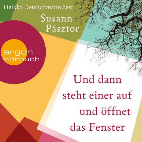 Hoerbuch Und dann steht einer auf und öffnet das Fenster - Susann Pásztor - Heikko Deutschmann