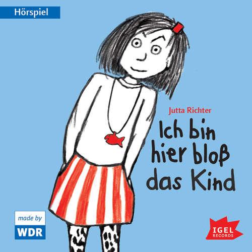 Hoerbuch Ich bin hier bloß das Kind - Jutta Richter - Julia Fritz