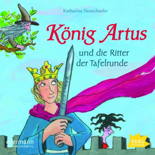 Hoerbuch König Artus und die Ritter der Tafelrunde - Katharina Neuschaefer - Romanus Fuhrmann