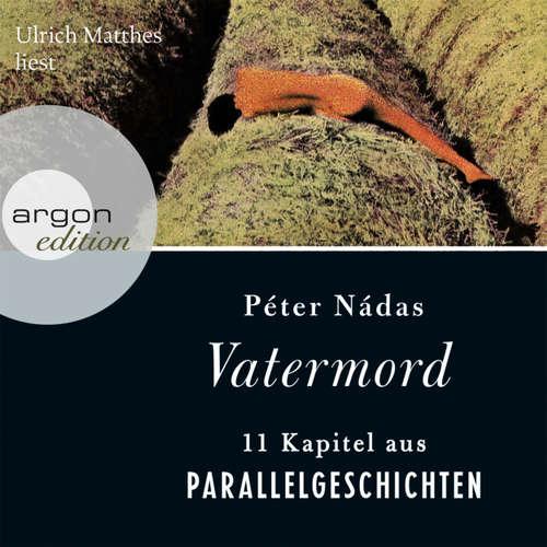 Hoerbuch Vatermord - Péter Nádas - Ulrich Matthes