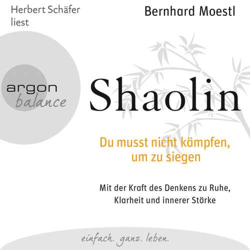 Hoerbuch Shaolin - Du musst nicht kämpfen, um zu siegen - Bernhard Moestl - Herbert Schäfer