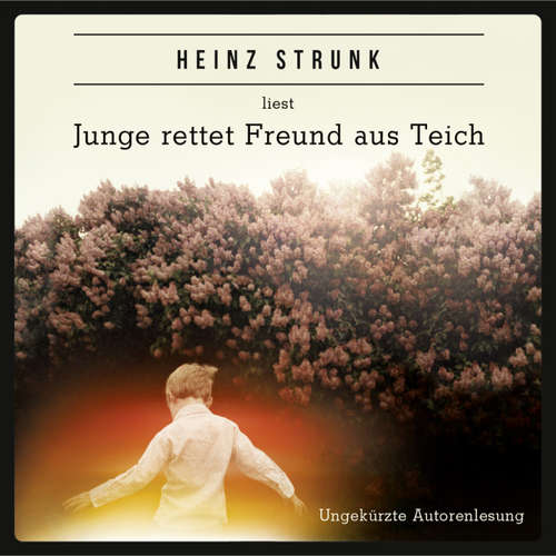 Hoerbuch Junge rettet Freund aus Teich - Heinz Strunk - Heinz Strunk
