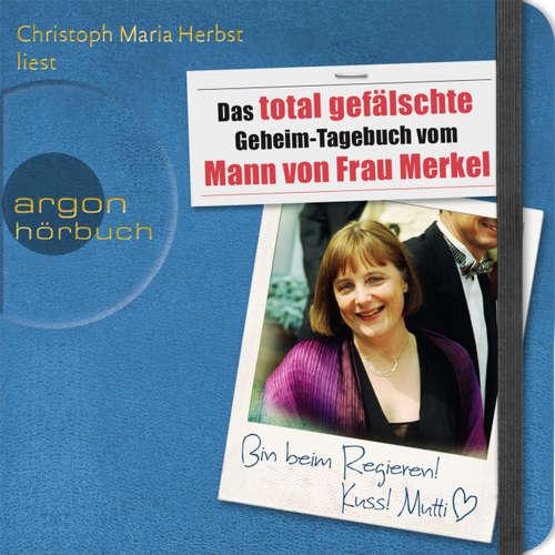 Hoerbuch Das total gefälschte Geheim-Tagebuch vom Mann von Frau Merkel - N. N. - Christoph Maria Herbst