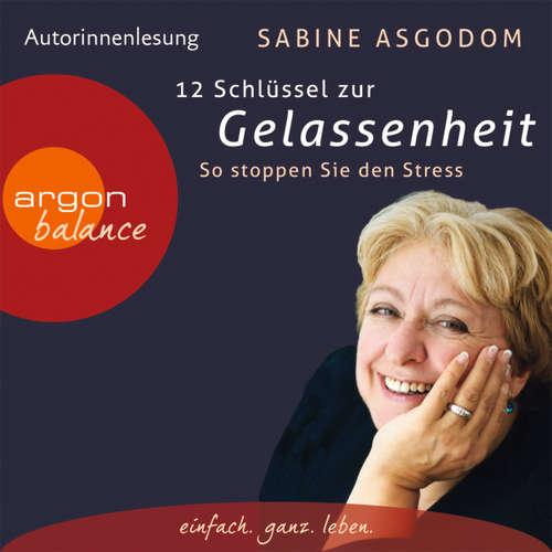 Hoerbuch 12 Schlüssel zur Gelassenheit - So stoppen Sie den Stress - Sabine Asgodom - Sabine Asgodom