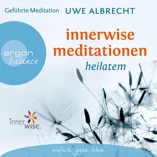 Hoerbuch Innerwise Meditationen  - Heilatem - Uwe Albrecht - Uwe Albrecht