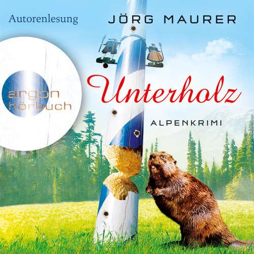 Hoerbuch Unterholz - Alpenkrimi - Jörg Maurer - Jörg Maurer