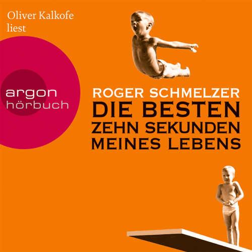 Hoerbuch Die besten zehn Sekunden meines Lebens - Roger Schmelzer - Oliver Kalkofe
