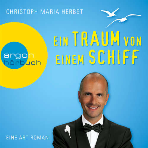 Hoerbuch Ein Traum von einem Schiff - Eine Art Roman - Christoph Maria Herbst - Christoph Maria Herbst