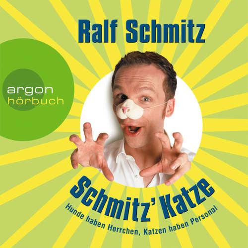 Hoerbuch Schmitz' Katze - Hunde haben Herrchen, Katzen haben Personal - Ralf Schmitz - Ralf Schmitz