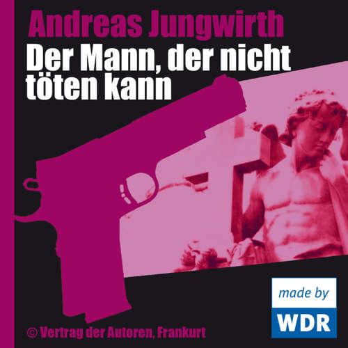 Hoerbuch Der Mann, der nicht töten kann - Andreas Jungwirth - Andrea Sawatzki