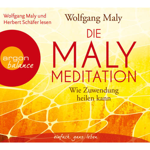 Hoerbuch Die Maly-Meditation - Wie Zuwendung heilen kann - Wolfgang Maly - Wolfgang Maly