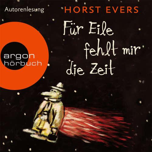 Hoerbuch Für Eile fehlt mir die Zeit - Horst Evers - Horst Evers