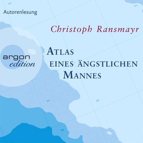 Hoerbuch Atlas eines ängstlichen Mannes - Christoph Ransmayr - Christoph Ransmayr