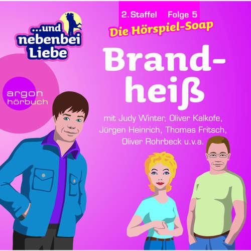 Hoerbuch ... und nebenbei Liebe, Staffel 2, Folge 5: Brandheiß - Katrin Wiegand - Judy Winter
