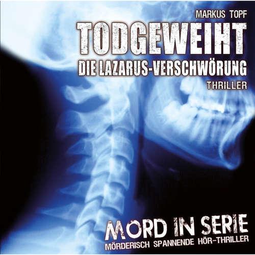 Hoerbuch Mord in Serie, Folge 5: Todgeweiht - Die Lazarus-Verschwörung - Markus Topf - Christiane Pappert