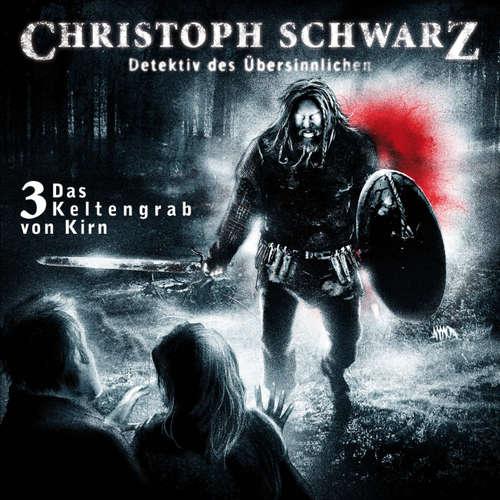 Hoerbuch Christoph Schwarz, Folge 3: Das Keltengrab von Kirn - Otto Joachim - Sascha Rothermund