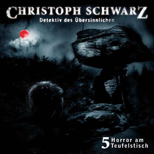 Hoerbuch Christoph Schwarz, Folge 5: Horror am Teufelstisch - Otto Joachim - Sascha Rothermund