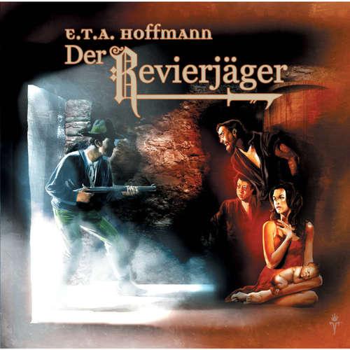 Hoerbuch E.T.A. Hoffmann, Folge 4: Der Revierjäger - E.T.A. Hoffmann - David Nathan
