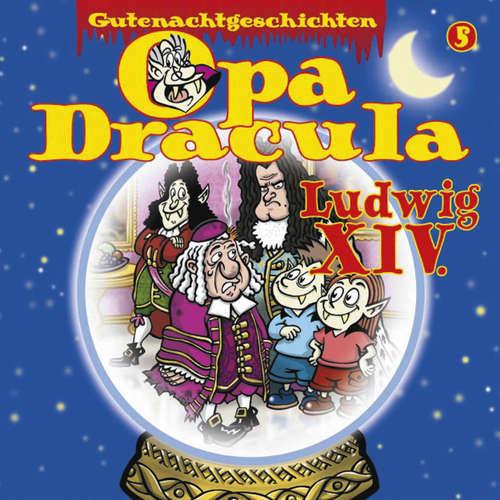 Hoerbuch Opa Draculas Gutenachtgeschichten, Folge 5: Ludwig XIV - Opa Dracula - Wolfgang Völz