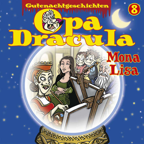 Hoerbuch Opa Draculas Gutenachtgeschichten, Folge 8: Mona Lisa - Opa Dracula - Wolfgang Völz