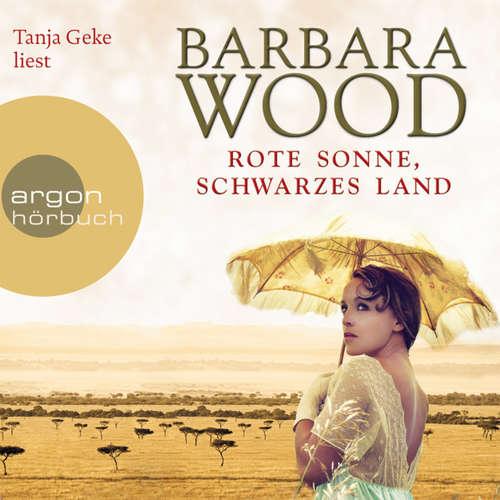 Hoerbuch Rote Sonne, schwarzes Land - Barbara Wood - Tanja Geke