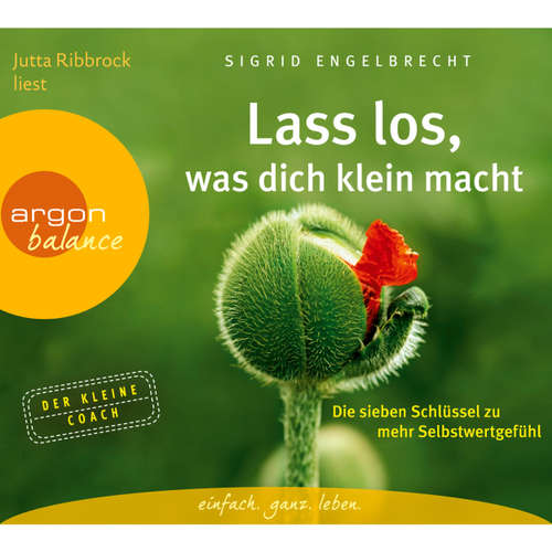 Hoerbuch Lass los, was dich klein macht - Die sieben Schlüssel zu mehr Selbstwertgefühl - Sigrid Engelbrecht - Jutta Ribbrock