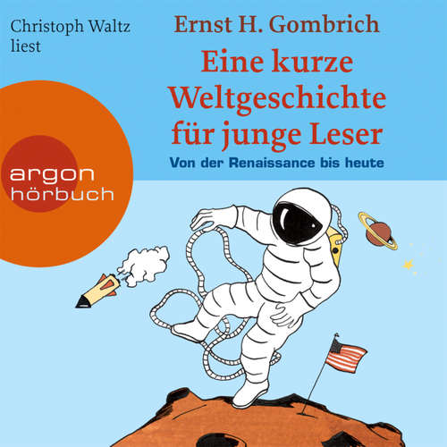 Hoerbuch Eine kurze Weltgeschichte für junge Leser, Von der Renaissance bis heute - Ernst H. Gombrich - Christoph Waltz