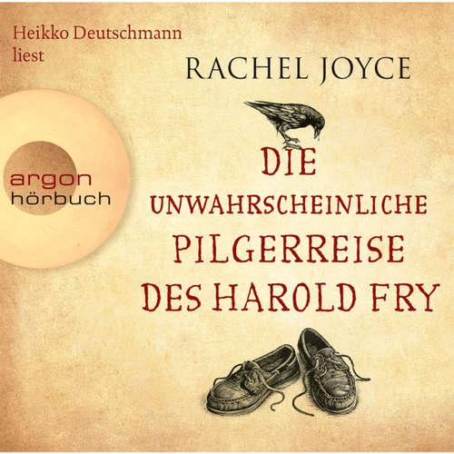 Hoerbuch Die unwahrscheinliche Pilgerreise des Harold Fry - Rachel Joyce - Heikko Deutschmann