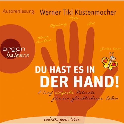 Hoerbuch Du hast es in der Hand - Fünf einfache Rituale für ein glücklicheres Leben - Werner Tiki Küstenmacher - Werner Tiki Küstenmacher