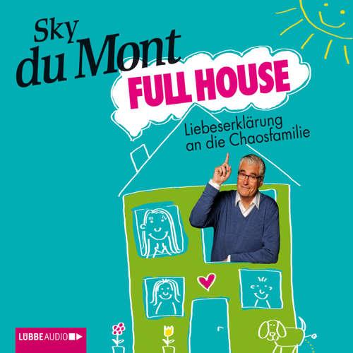 Hoerbuch Full House - Liebeserklärung an die Chaosfamilie - Sky du Mont - Sky du Mont